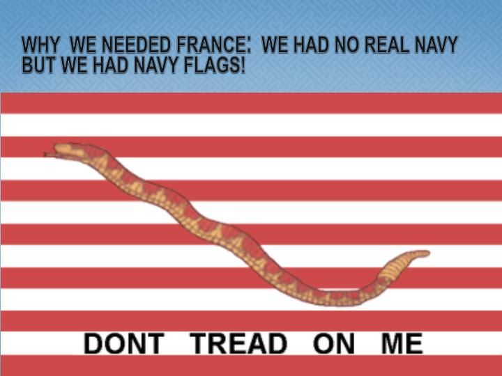 WHY  WE NEEDED FRANCE:  WE HAD NO REAL NAVY