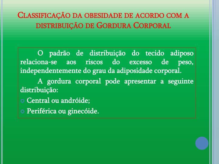 Classificao da obesidade de acordo com a distribuio de Gordura Corporal