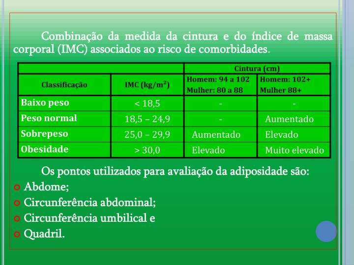 Combinao da medida da cintura e do ndice de massa corporal (IMC) associados ao risco de comorbidades