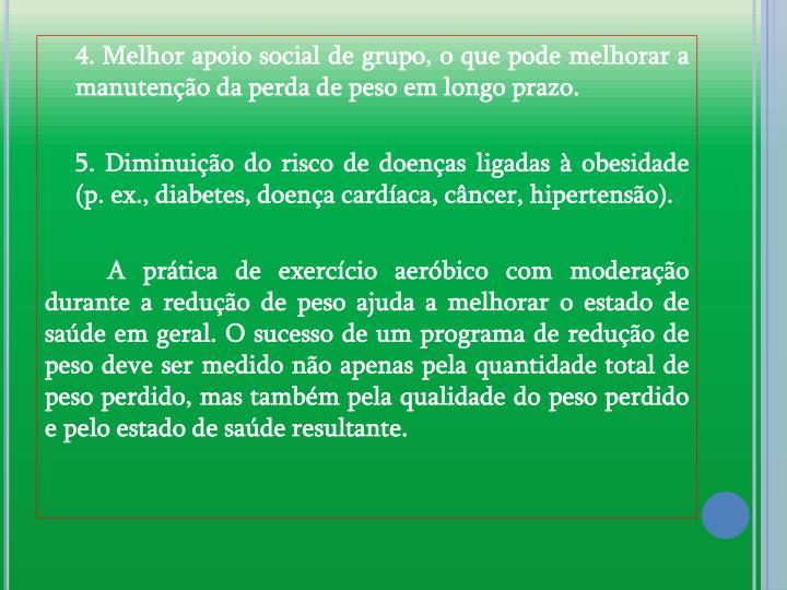 4. Melhor apoio social de grupo, o que pode melhorar a manuteno da perda de peso em longo prazo.