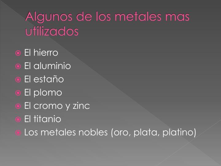 Algunos de los metales mas utilizados