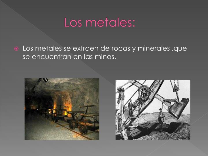 Los metales: