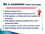 be a counselor chain counseling