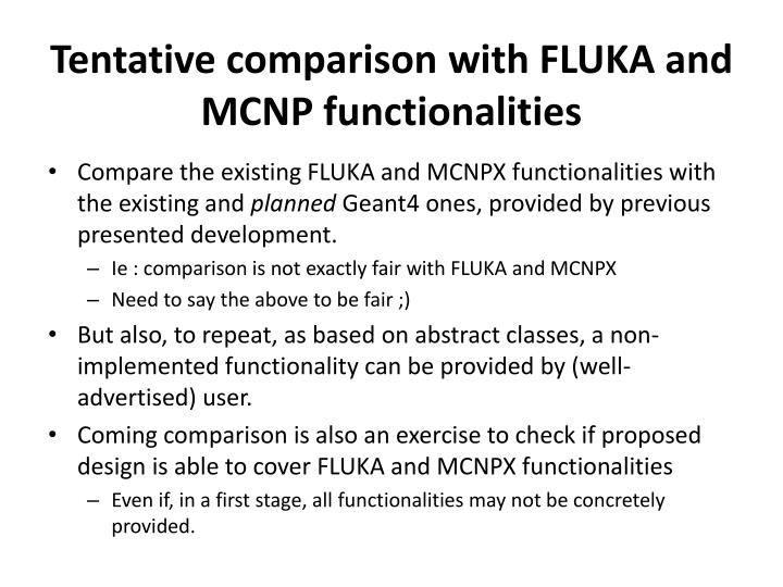Tentative comparison with FLUKA and MCNP functionalities