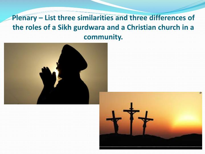 Plenary – List three similarities and three differences of the roles of a Sikh