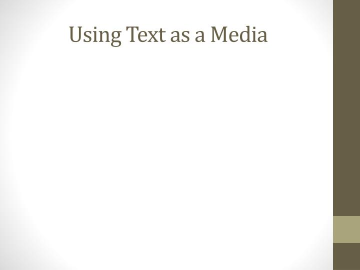 using text as a media