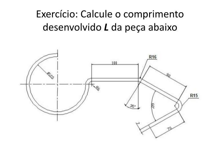 Exercício: Calcule o comprimento desenvolvido