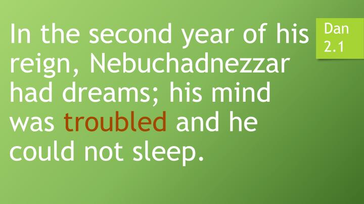 In the second year of his reign, Nebuchadnezzar had dreams; his mind was
