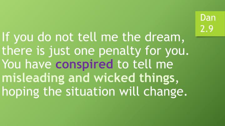 If you do not tell me the dream, there is just one penalty for you. You have