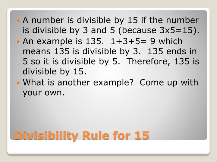 A number is divisible by 15 if the number is divisible by 3 and 5 (because 3x5=15).