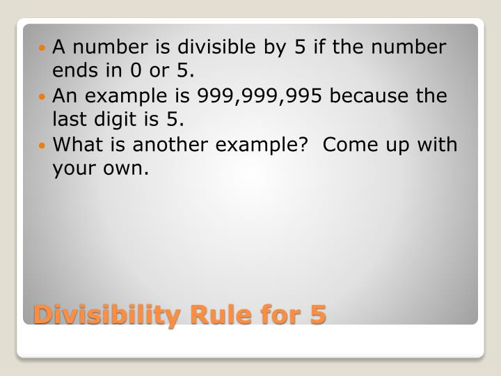 A number is divisible by 5 if the number ends in 0 or 5.