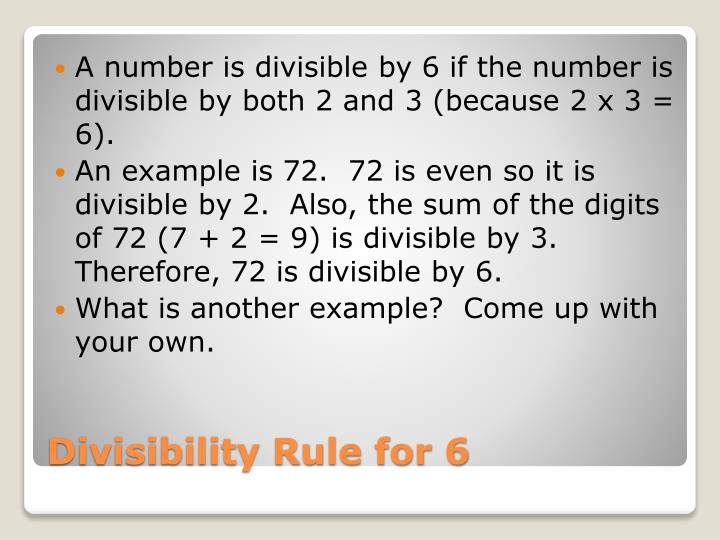 A number is divisible by 6 if the number is divisible by both 2 and 3 (because 2 x 3 = 6).