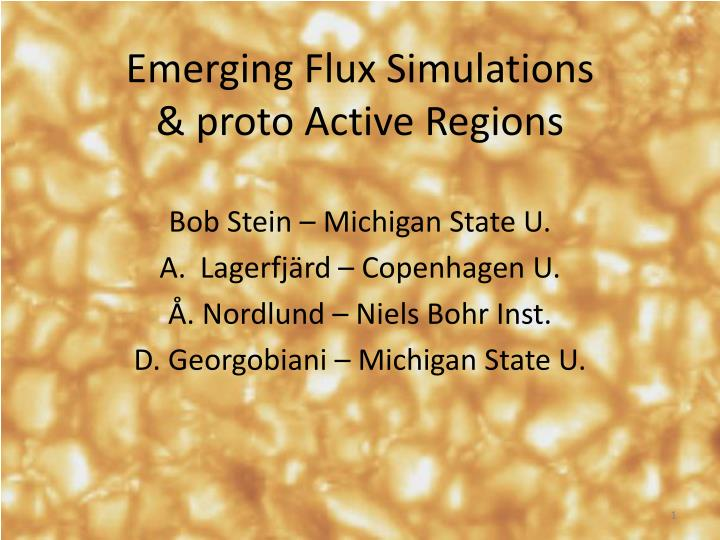 Emerging flux simulations proto active regions