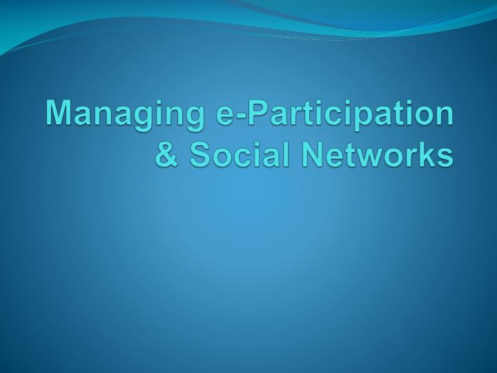Managing e-Participation & Social Networks