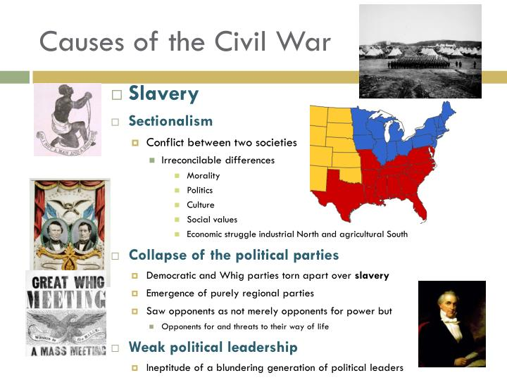 economic political social civil war causes I introduction to civil war ii social causes a differences in society b westward expansion iii economic causes between the north and the south there lay deep economic, social and political differences, but it is important to understand that slavery was the root of cause of these differences.