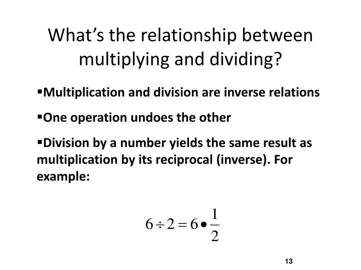 What's the relationship between multiplying and dividing?