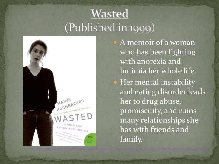 wasted a memoir of anoxia and Wasted a memoir of anorexia and bulimia by and all sense of what it means to be normal, marya hornbacher lovingly embraced her anorexia and.