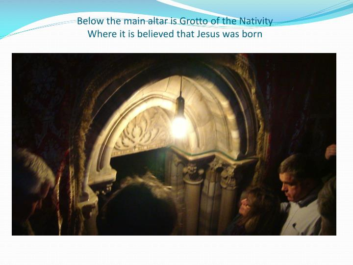 Below the main altar is Grotto of the Nativity