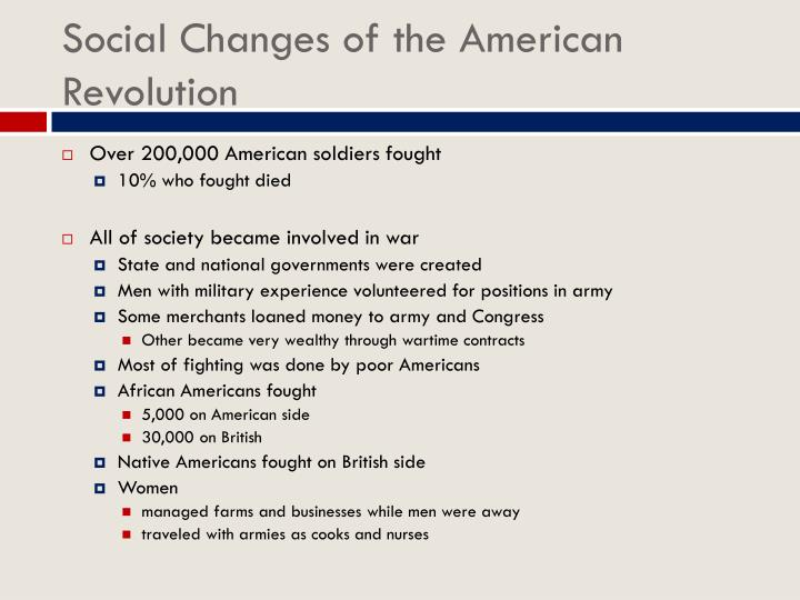 changes in society from american revolution Revolutionary changes and or civic matters in anglo-american society of the the revolution increased people's attention to political matters and.