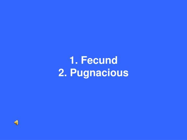 1. Fecund
