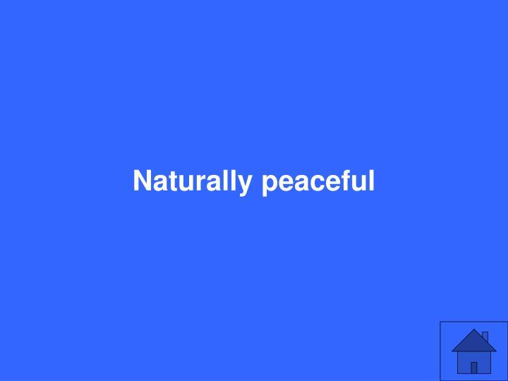 Naturally peaceful