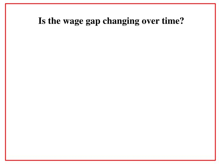 Is the wage gap changing over time?