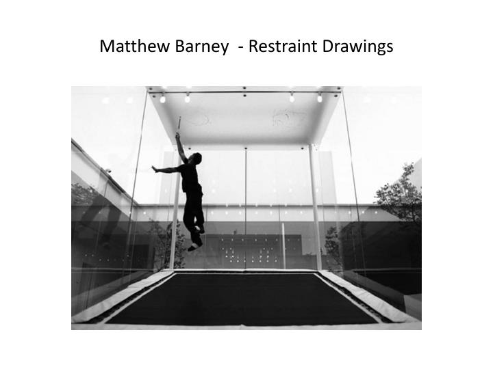 Matthew Barney  - Restraint Drawings