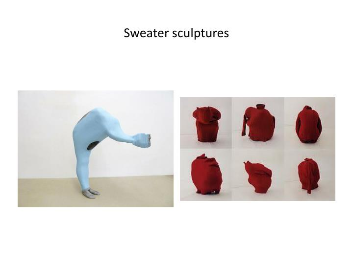 Sweater sculptures