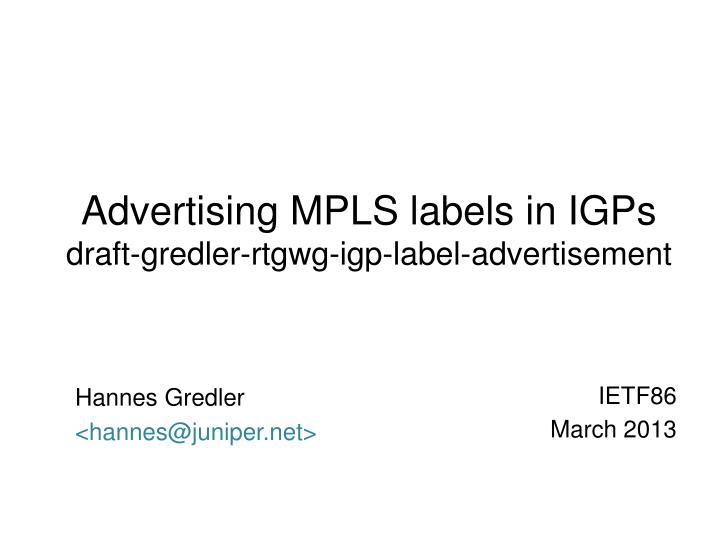 Advertising mpls labels in igps draft gredler rtgwg igp label advertisement