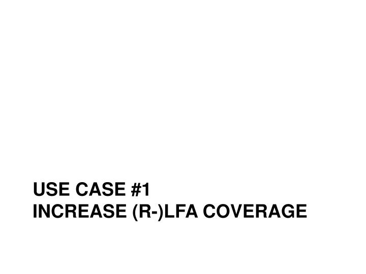 Use case 1 increase r lfa coverage