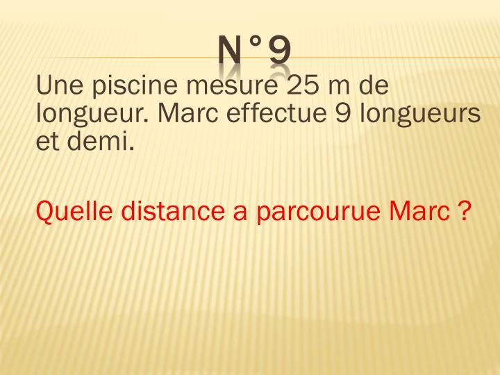 Une piscine mesure 25 m de longueur. Marc effectue 9 longueurs et demi.