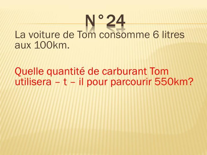 La voiture de Tom consomme 6 litres aux 100km.