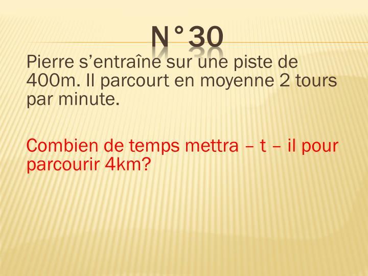 Pierre s'entraîne sur une piste de 400m. Il parcourt en moyenne 2 tours par minute.