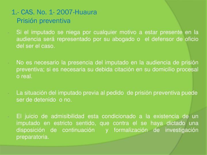 1.- CAS. No. 1- 2007-Huaura