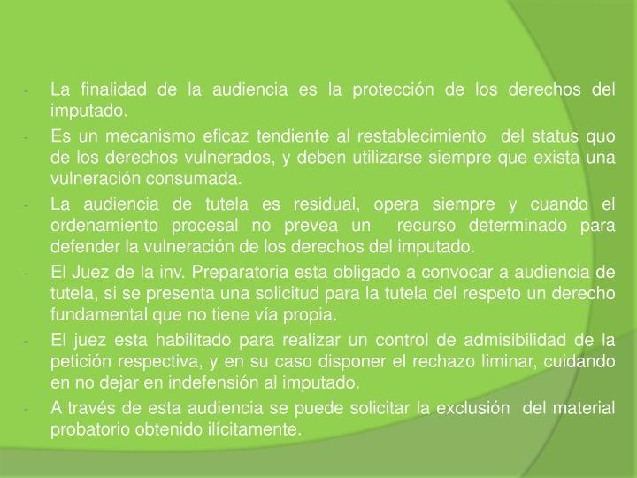 La finalidad de la audiencia es la protección de los derechos del imputado.