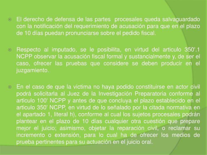 El derecho de defensa de las partes  procesales queda salvaguardado con la notificación del requerimiento de acusación para que en el plazo de 10 días puedan pronunciarse sobre el pedido fiscal.