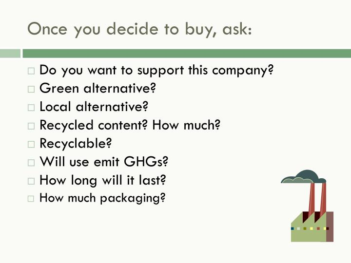 Once you decide to buy, ask: