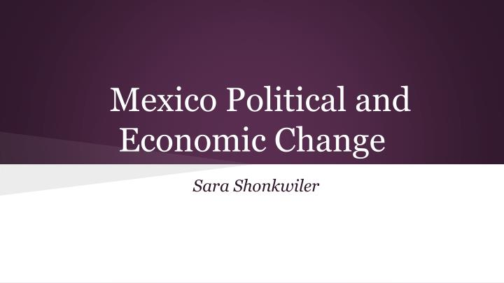 Mexico Political and Economic Change