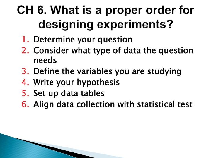 CH 6. What is a proper order for designing experiments?