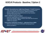 goes r products baseline option 2