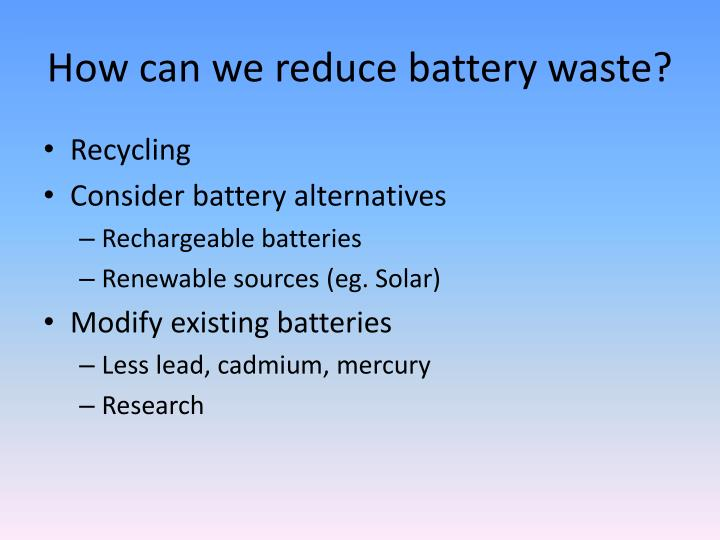 How can we reduce battery waste?