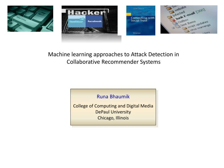 Machine learning approaches to attack detection in collaborative recommender systems