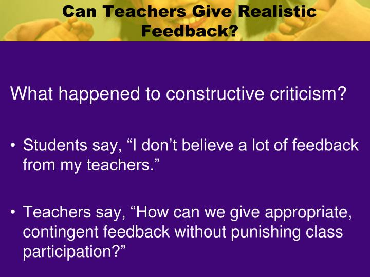 Can Teachers Give Realistic Feedback?