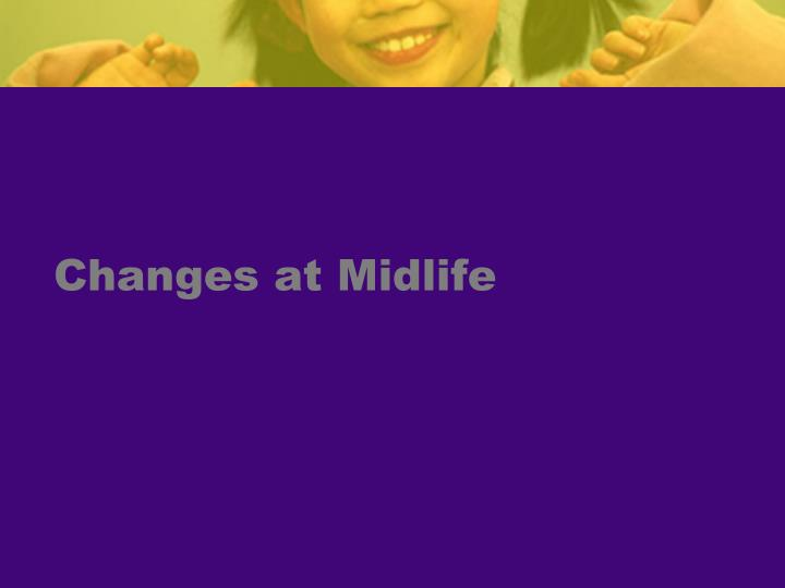 Changes at Midlife