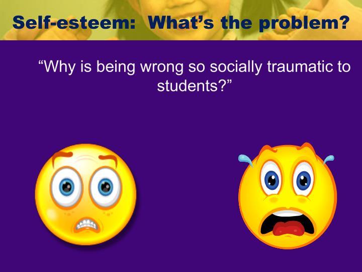 Self-esteem:  What's the problem?