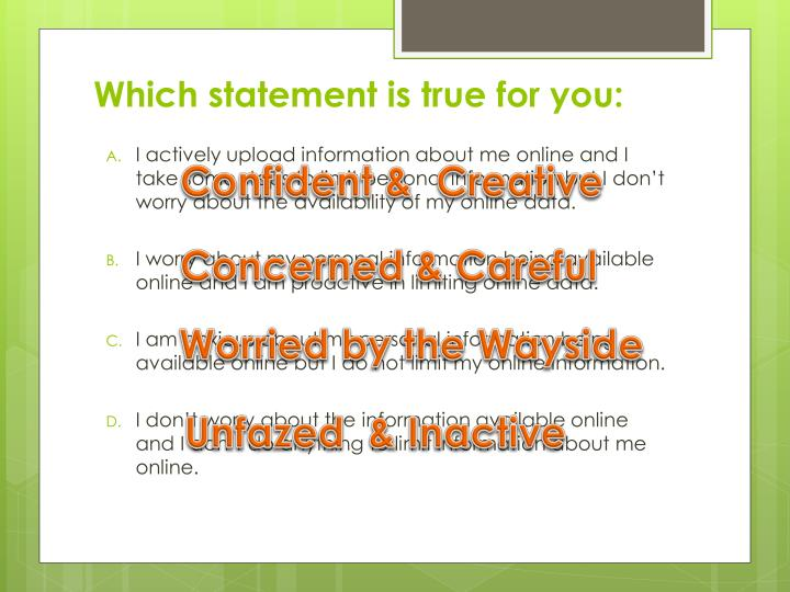 Which statement is true for you: