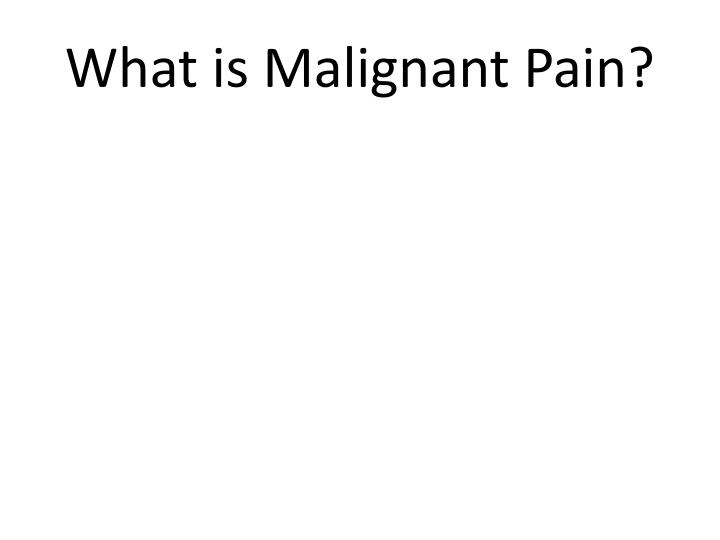 What is malignant pain
