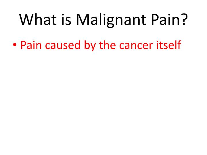 What is Malignant Pain?