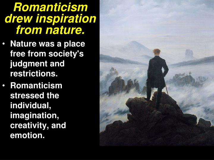 romanticism nature and the individual Romanticism stresses on self-expression and individual uniqueness that  the  romantic association of nature and spirit expressed itself in one of two ways.