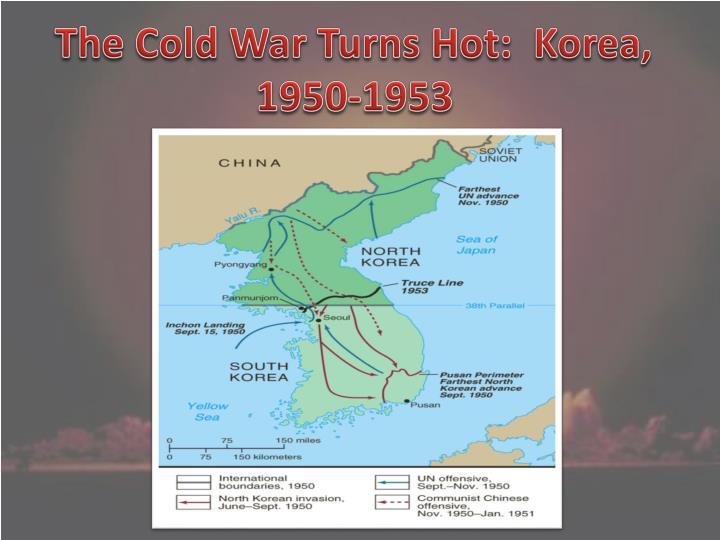 The Cold War Turns Hot:  Korea, 1950-1953